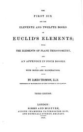 The first six and the eleventh and twelfth books of Euclid's Elements; with the elements of plane trigonometry, and an appendix, by J. Thomson