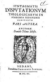 SYNTAGMATIS DISPVTATIONVM THEOLOGICARVM IN ACADEMIA SEDANENSI HABITARVM.: PARS ALTERA, Page 2