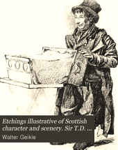 Etchings illustrative of Scottish character and scenery. Sir T.D. Lauder's ed. with additional plates and letterpress