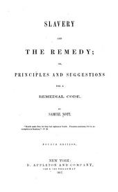 Slavery, and the Remedy: Or, Principles and Suggestions for a Remedial Code