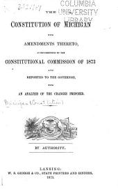The Constitution of Michigan with Amendments Thereto: As Recommended by the Constitutional Commission of 1873 ; and Reported to the Governor, with an Analysis of the Changes Proposed