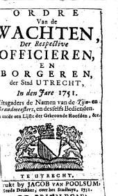 Ordre van de wachten, der respective officieren, en borgeren, der stad Utrecht, in [...] 1751