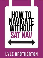 How To Navigate Without Sat Nav  Collins Shorts  Book 10  PDF