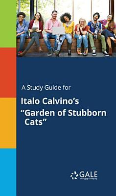 A Study Guide for Italo Calvino s  Garden of Stubborn Cats