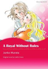 A ROYAL WITHOUT RULES: Mills & Boon Comics