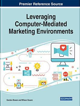 Leveraging Computer Mediated Marketing Environments PDF