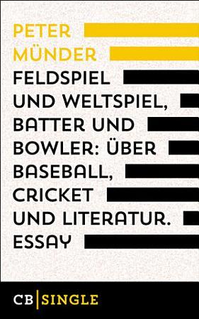 Feldspiel und Weltspiel  Batter und Bowler    ber Baseball  Cricket und Literatur PDF