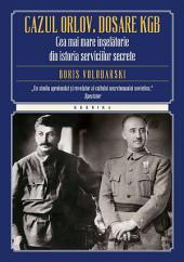 Cazul Orlov. Dosare KGB. Cea mai mare înșelătorie din istoria serviciilor secrete