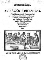 Anatomia Carpi. Isagoge Breves Perlucide ac uberime, in Anatomiam humani corporis, a, cõmuni Medicorum Academia, usitatam ...