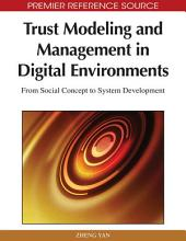 Trust Modeling and Management in Digital Environments: From Social Concept to System Development: From Social Concept to System Development
