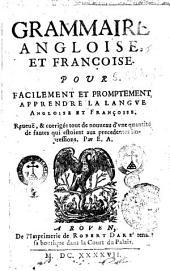 Grammaire angloise, et françoise, pour facilement et promptement apprendre la langue angloise et françoise. Reueuë, & corrigée tout de nouueau d'vne quantité de fautes qui estoient aux precedentes impressions. Par E.A