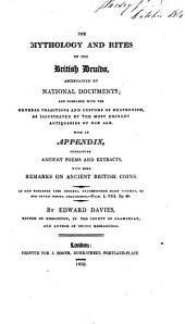 The Mythology and Rites of the British Druids, Ascertained by National Documents; and Compared with the General Traditions and Customs of Heathenism, as Illustrated by the Most Eminent Antiquaries of Our Age. With an Appendix, Containing Ancient Poems and Extracts, with Some Remarks on Ancient British Coins...