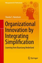 Organizational Innovation by Integrating Simplification: Learning from Buurtzorg Nederland
