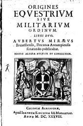 Origines equestrium ... ordinum Libri 2