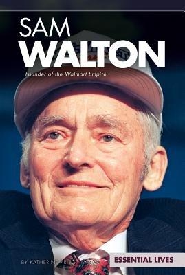 Sam Walton  Founder of the Walmart Empire