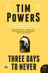Three Days to Never: A Novel