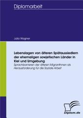Lebenslagen von älteren Spätaussiedlern der ehemaligen sowjetischen Länder in Kiel und Umgebung: Sprachbarrieren der älteren MigrantInnen als Herausforderung für die Soziale Arbeit