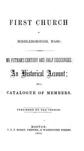 First Church in Middleborough Mass: Mr. Putnam's Century and Half Discourses ; an Historical Account ; and a Catalogue of Members