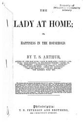 The Lady at Home: Or, Happiness in the Household