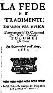 La Fede Ne'Tradimenti: Dramma Per Mvsica : Fatto cantare da'SS. Conuittoni Del Nobil Collegio Tolomei Di Siena Per il Carneuale di quest'Anno 1689