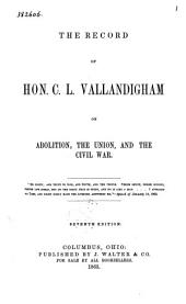 The Record of Hon. C. L. Vallandigham on Abolition, the Union, and the Civil War
