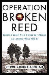 Operation Broken Reed: Truman's Secret North Korean Spy Mission That Averted World War III