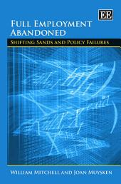 Full Employment Abandoned: Shifting Sands and Policy Failures