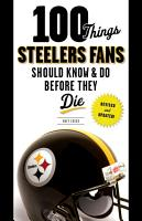 100 Things Steelers Fans Should Know   Do Before They Die PDF