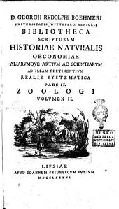 D. Georgii Rudolphi Bohemeri ... Bibliotheca scriptorum historiae naturalis oeconomiae aliarumque artium ac scientiarum ad illam pertinentium realis systematica: Pars 2. Zoologi volumen 2, Volume 7