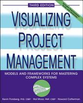 Visualizing Project Management: Models and Frameworks for Mastering Complex Systems, Edition 3