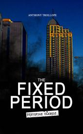 THE FIXED PERIOD (Dystopian Classic): From the Renowned author of Chronicles of Barsetshire and Palliser Novels