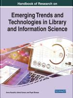 Handbook of Research on Emerging Trends and Technologies in Library and Information Science PDF