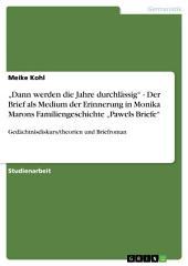"""""""Dann werden die Jahre durchlässig"""" - Der Brief als Medium der Erinnerung in Monika Marons Familiengeschichte """"Pawels Briefe"""": Gedächtnisdiskurs/theorien und Briefroman"""