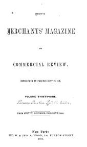 Hunt's Merchants' Magazine and Commercial Review: Volume 39