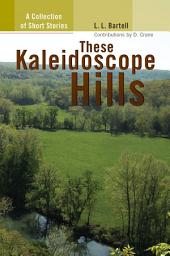 These Kaleidoscope Hills: A Collection of Short Stories