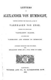 Letters of A. von Humboldt, written between the years 1827 and 1858, to Varnhagen von Ense. ... Authorized translation from the German, with explanatory notes and a full index of names