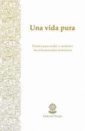 Una vida pura: Práctica para recibir y mantener los ocho preceptos mahayanas