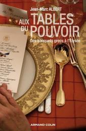 Aux tables du pouvoir: Des banquets grecs à l'Élysée