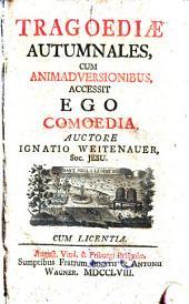 Tragoediae Autumnales: Cum Animadversionibus. Accessit Ego. Auctore Ignatio Weitenauer, Soc. Jesu