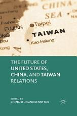 The Future of United States  China  and Taiwan Relations PDF