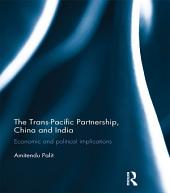 The Trans Pacific Partnership, China and India: Economic and Political Implications