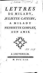 Lettres de Milady Juliette Catesby à Milady Henriette Campley, son amie
