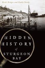 Hidden History of Sturgeon Bay PDF
