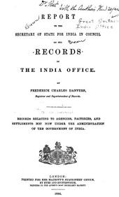 Report to the Secretary of State for India in Council on the Records of the India Office: Records Relating to Agencies, Factories, and Settlements Not Now Under the Administration of the Government of India