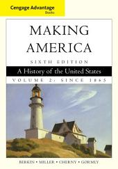 Cengage Advantage Books: Making America: A History of the United States, Volume 2: Since 1865: Edition 6