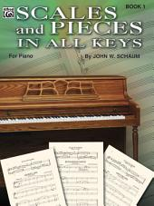 Scales and Pieces in All Keys, Book 1: Elementary Piano