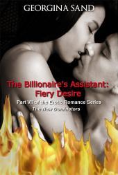 The Billionaire's Assistant Part 7: Fiery Desire: (Billionaire Erotic Romance / BDSM Erotica)