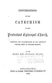 Conversations on the Catechism of the Protestant Episcopal Church, Abridged and Accomodated to the American Church, from and English Edition