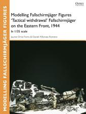 Modelling Fallschirmjäger Figures 'Tactical withdrawl' Fallschirmjäger on the Eastern Front, 1944: In 1/35 scale