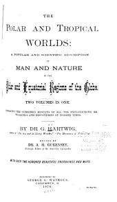 The Polar and Tropical Worlds: A Popular and Scientific Description of Man and Nature in the Polar and Equatorial Regions of the Globe : Embracing the Combined Results of All the Explorations, Researches and Discoveries of Modern Times